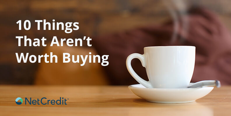 10 Things That Aren't Worth Buying