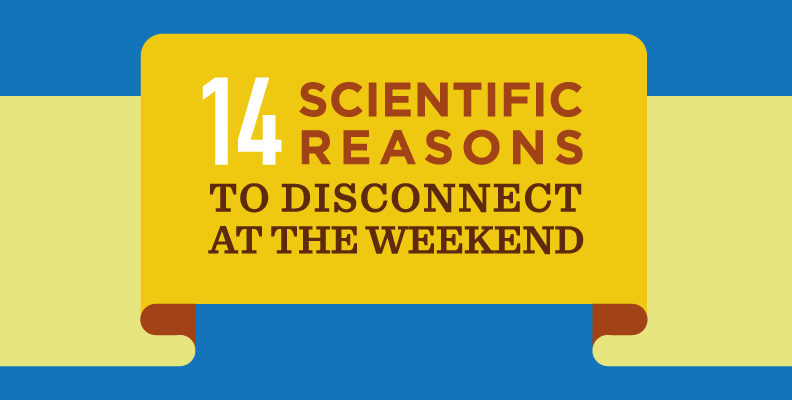 14 scientific reasons to disconnect at the weekend
