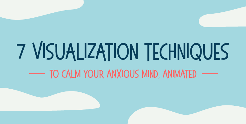 7 Visualization Techniques to Calm Your Anxious Mind