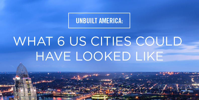 Unbuilt America: What 6 US Cities Could Have Looked Like