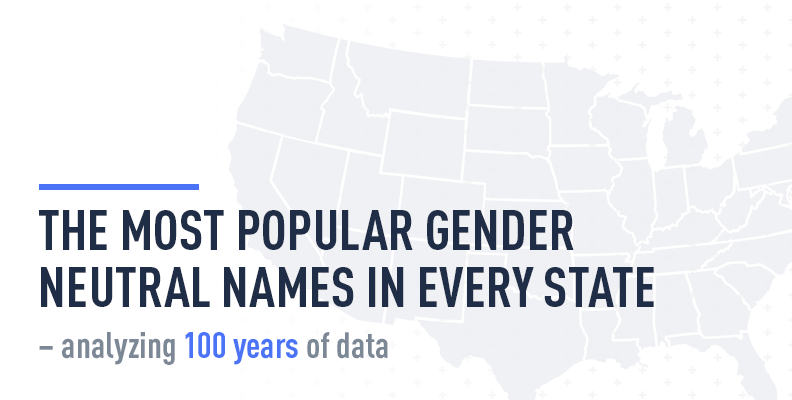 The Most Popular Gender-Neutral Names in Every State – Analyzing 100 Years of Data
