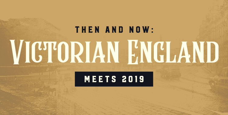 Then and Now: Victorian England Meets 2019
