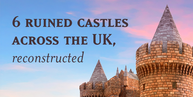 6 Ruined Castles Across the UK, Reconstructed