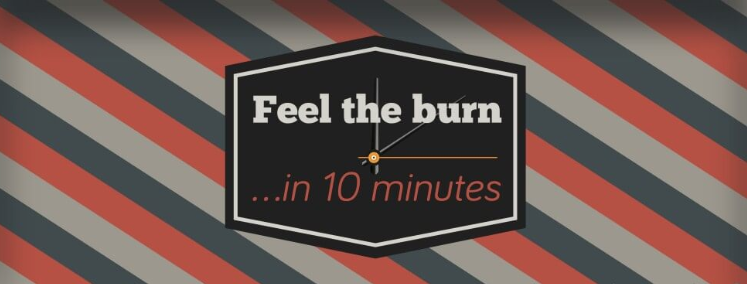 Feel The Burn in 10 Minutes