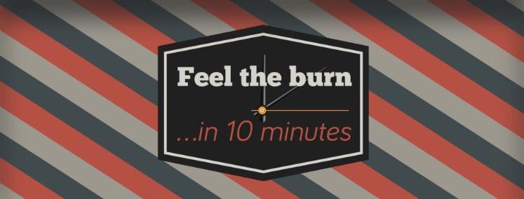 Feel The Burn in 10 Minutes