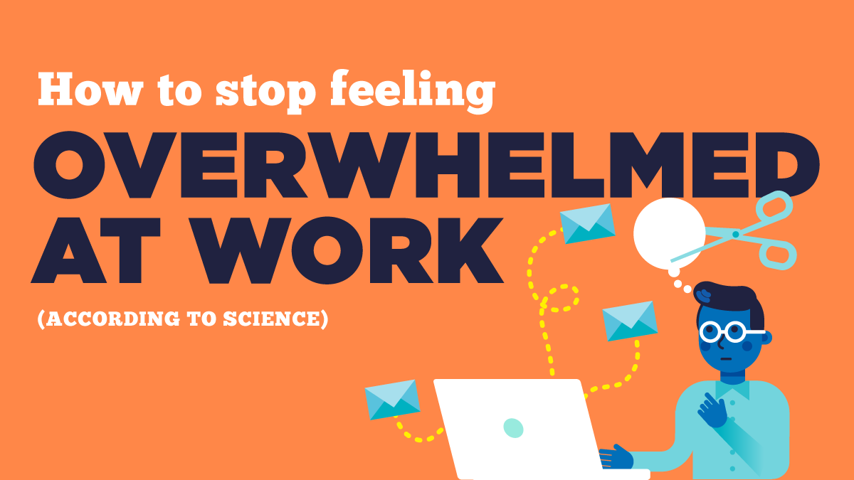 How to Stop Feeling Overwhelmed at Work (According to Science)